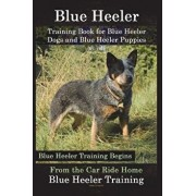 Blue Heeler Training Book for Blue Heeler Dogs and Blue Heeler Puppies by D!g This Dog Training: Blue Heeler Training Begins from the Car Ride Home Bl, Paperback/Doug K. Naiyn