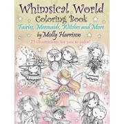 Whimsical World Coloring Book: Fairies, Mermaids, Witches and More!, Paperback/Molly Harrison