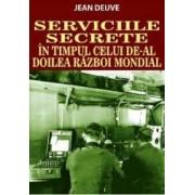 Serviciile Secrete in timpul celui de-al doilea razboi mondial - Jean Deuve