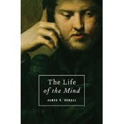 The Life of the Mind: On the Joys and Travails of Thinking, Paperback/James V. Schall