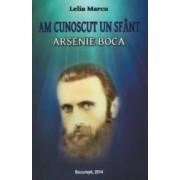 Am Cunoscut Un Sfant Arsenie Boca - Lelia Marcu