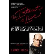 The Intent to Live by Larry Moss