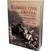 Razboiul civil din Grecia 1946 - 1949 si emigrantii politici greci in Romania 1948 - 1982