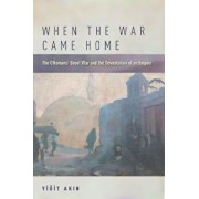 When the War Came Home: The Ottomans' Great War and the Devastation of an Empire, Paperback/Yiğit Akın