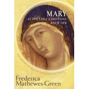 Mary as the Early Christians Knew Her: The Mother of Jesus in Three Ancient Texts, Paperback