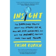 Insight: The Surprising Truth about How Others See Us, How We See Ourselves, and Why the Answers Matter More Than We Think, Paperback/Tasha Eurich