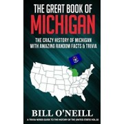 The Great Book of Michigan: The Crazy History of Michigan with Amazing Random Facts & Trivia, Paperback/Bill O'Neill