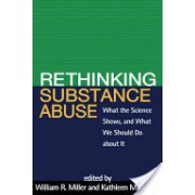 Rethinking Substance Abuse - What the Science Shows, and What We Should Do About it (Miller William R.)(Paperback) (9781606236987)