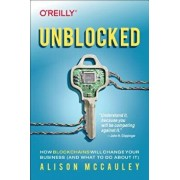Unblocked: How Blockchains Will Change Your Business (and What to Do about It), Paperback/Alison McCauley