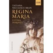 Regina Maria ultima dorinta - Tatiana Niculescu Bran