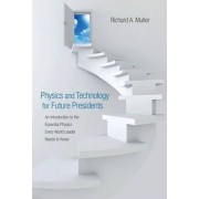 Physics and Technology for Future Presidents: An Introduction to the Essential Physics Every World Leader an Introduction to the Essential Physics Eve, Hardcover/Richard A. Muller
