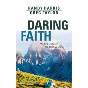 Daring Faith: Meeting Jesus in the Gospel of John