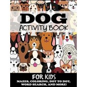 Dog Activity Book for Kids: Mazes, Coloring, Dot to Dot, Word Search, and More, Paperback/Blue Wave Press