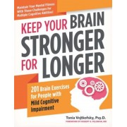 Keep Your Brain Stronger for Longer: 201 Brain Exercises for People with Mild Cognitive Impairment, Paperback