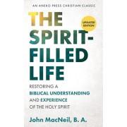 The Spirit-Filled Life: Restoring a Biblical Understanding and Experience of the Holy Spirit, Paperback/B. a. John MacNeil