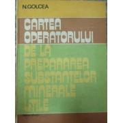 Cartea Operatorului De La Prepararea Substantelor Minerale Utile - N. Golcea