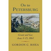 On to Petersburg: Grant and Lee, June 4-15, 1864, Hardcover/Gordon C. Rhea