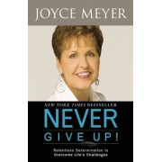 Never Give Up!: Relentless Determination to Overcome Life's Challenges, Paperback