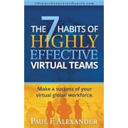 The 7 Habits of Highly Effective Virtual Teams: Make a Success of Your Virtual Global Workforce., Paperback/Paul Frederick Alexander