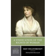 A Vindication of the Rights of Woman: An Authoritative Text Backgrounds and Contexts Criticism/Mary Wollstonecraft