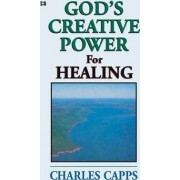 God's Creative Power for Healing by Charles Capps