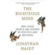 The Righteous Mind: Why Good People Are Divided by Politics and Religion, Paperback/Jonathan Haidt