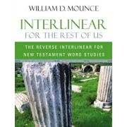 Interlinear for the Rest of Us: The Reverse Interlinear for New Testament Word Studies, Paperback/William D. Mounce