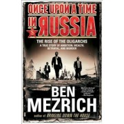 Once Upon a Time in Russia: The Rise of the Oligarchs--A True Story of Ambition, Wealth, Betrayal, and Murder, Paperback