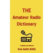 The Amateur Radio Dictionary: The Most Complete Glossary of Ham Radio Terms Ever Compiled, Paperback/Don Keith
