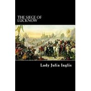 The Siege of Lucknow: A Diary, Paperback/Lady Julia Inglis