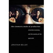 The Cinematic Mode of Production: Attention Economy and the Society of the Spectacle, Paperback/Jonathan Beller