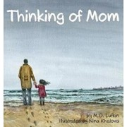 Thinking of Mom: A Children's Picture Book about Coping with Loss, Hardcover/M. O. Lufkin