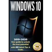 Windows 10: 2019-2020 User Guide to Unlock the True Potential with 60 Latest Tips & Tricks ., Paperback/David McAllister