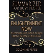 Enlightenment Now - Summarized for Busy People: The Case for Reason, Science, Humanism, and Progress: Based on the Book by Steven Pinker, Paperback/Goldmine Reads