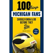 100 Things Michigan Fans Should Know & Do Before They Die, Paperback/Angelique Chengelis
