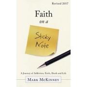 Faith on a Sticky Note: A Journey of Addiction, Faith, Death and Life, Paperback/Mark McKinney