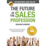 The Future of the Sales Profession: How to Survive the Big Cull and Become One of Your Industry's Most Sought After B2B Sales Professionals, Paperback/Graham Hawkins