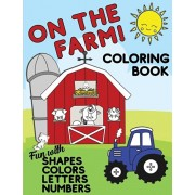 On The Farm Coloring Book Fun With Shapes Colors Numbers Letters: Big Activity Workbook for Toddlers & Kids Ages 1-5 for Preschool or Kindergarten Pre, Paperback/Lively Hive Creative