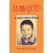 Mamaskatch: A Cree Coming of Age, Paperback/Darrel J. McLeod