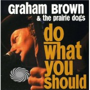 Video Delta Brown,Graham & The Prairie Dogs - Do What You Should - CD