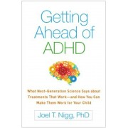 Getting Ahead of ADHD: What Next-Generation Science Says about Treatments That Work--And How You Can Make Them Work for Your Child, Paperback