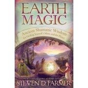 Earth Magic: Ancient Shamanic Wisdom for Healing Yourself, Others, and the Planet, Paperback