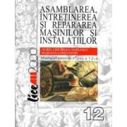 Asamblarea intretinerea si repararea masinilor si instalatiilor. Manual pentru clasa a XII-a
