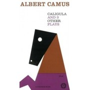 Caligula and Three Other Plays, Paperback/Albert Camus