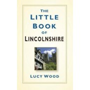 Little Book of Lincolnshire, Hardcover/Lucy Wood