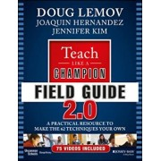 Teach Like a Champion Field Guide 2.0: A Practical Resource to Make the 62 Techniques Your Own, Paperback/Doug Lemov