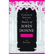 The Variorum Edition of the Poetry of John Donne: The Satyres