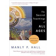 The Secret Teachings of All Ages: An Encyclopedic Outline of Masonic, Hermetic, Qabbalistic and Rosicrucian Symbolical Philosophy, Paperback