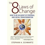The 8 Laws of Change: How to Be an Agent of Personal and Social Transformation, Paperback/Stephan A. Schwartz