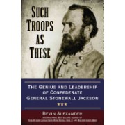 Such Troops as These - The Genius and Leadership of Confederate General Stonewall Jackson (Alexander Bevin)(Paperback) (9780425271308)